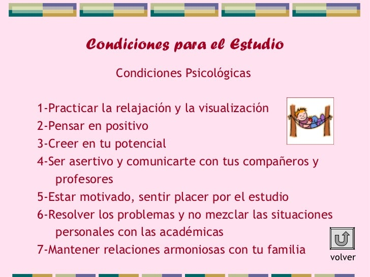 Condiciones para el Estudio              Condiciones Psicológicas1-Practicar la relajación y la visualización2-Pensar en p...