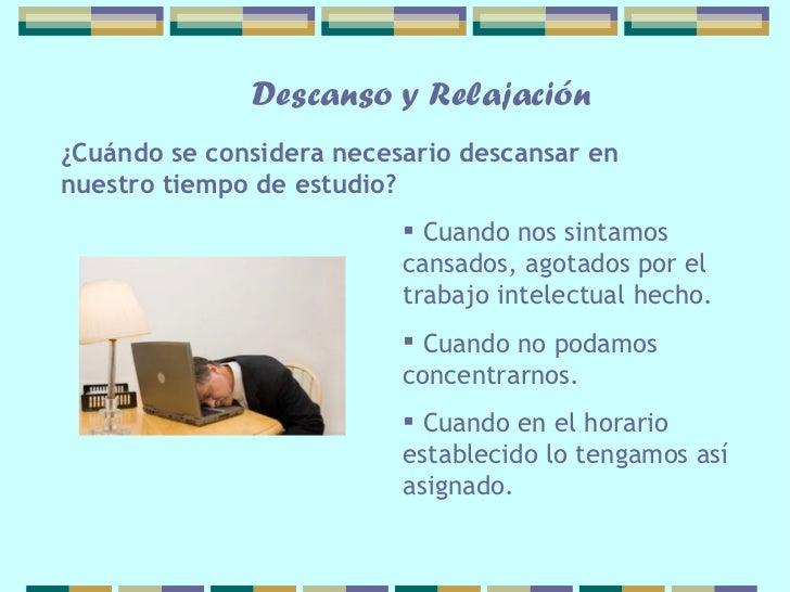 Descanso y Relajación¿Cuándo se considera necesario descansar ennuestro tiempo de estudio?                           Cuan...
