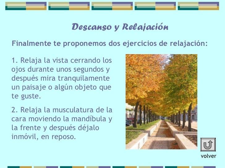Descanso y RelajaciónFinalmente te proponemos dos ejercicios de relajación:1. Relaja la vista cerrando losojos durante uno...