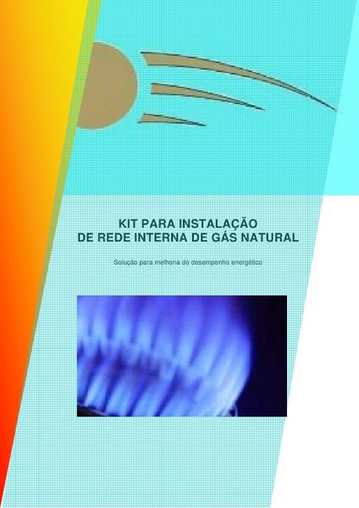KIT PARA INSTALAÇÃODE REDE INTERNA DE GÁS NATURAL    Solução para melhoria do desempenho energético