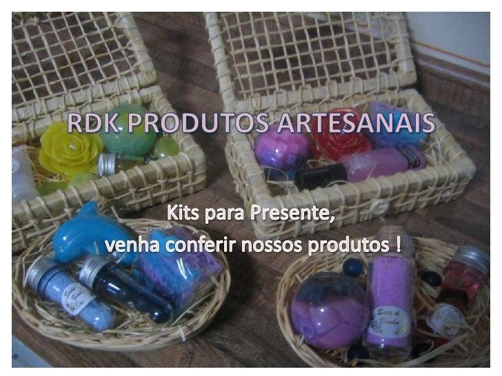 RDK PRODUTOS ARTESANAIS<br />Kits para Presente, <br /> venha conferir nossos produtos !<br />