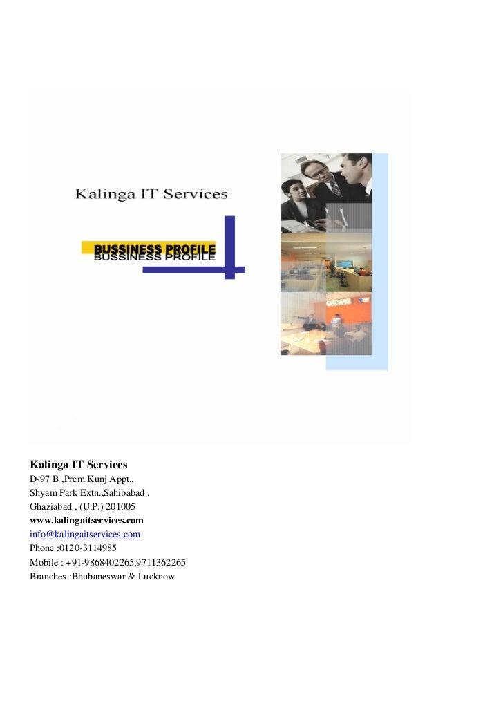 Kalinga IT ServicesD-97 B ,Prem Kunj Appt.,Shyam Park Extn.,Sahibabad ,Ghaziabad , (U.P.) 201005www.kalingaitservices.comi...