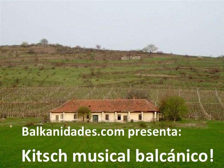 Balkanidades.com presenta:<br />Kitsch musical balcánico!<br />