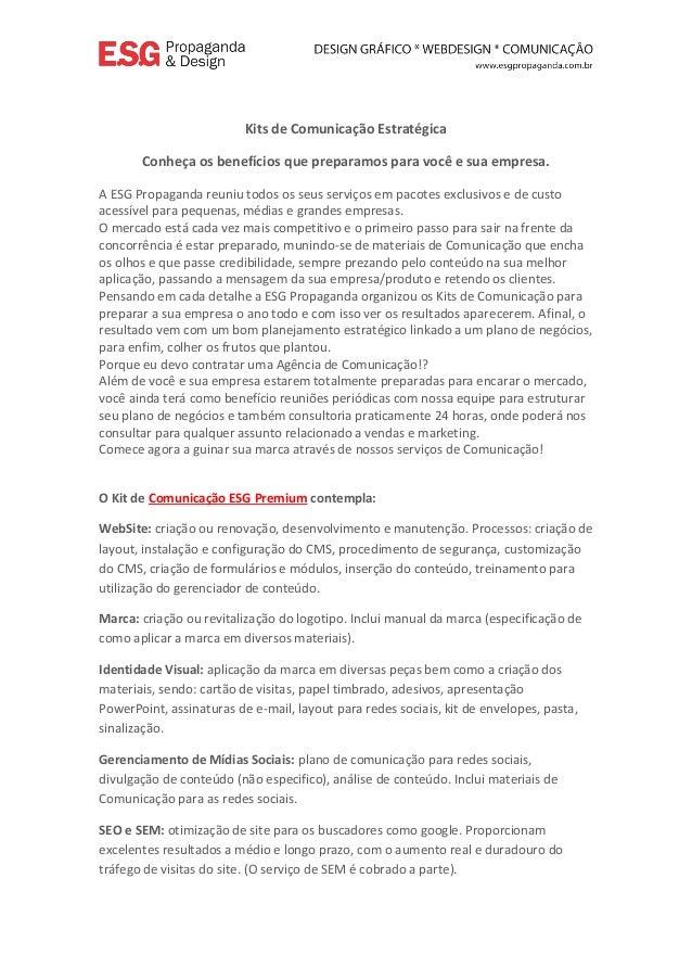 Kits de Comunicação Estratégica Conheça os benefícios que preparamos para você e sua empresa. A ESG Propaganda reuniu todo...