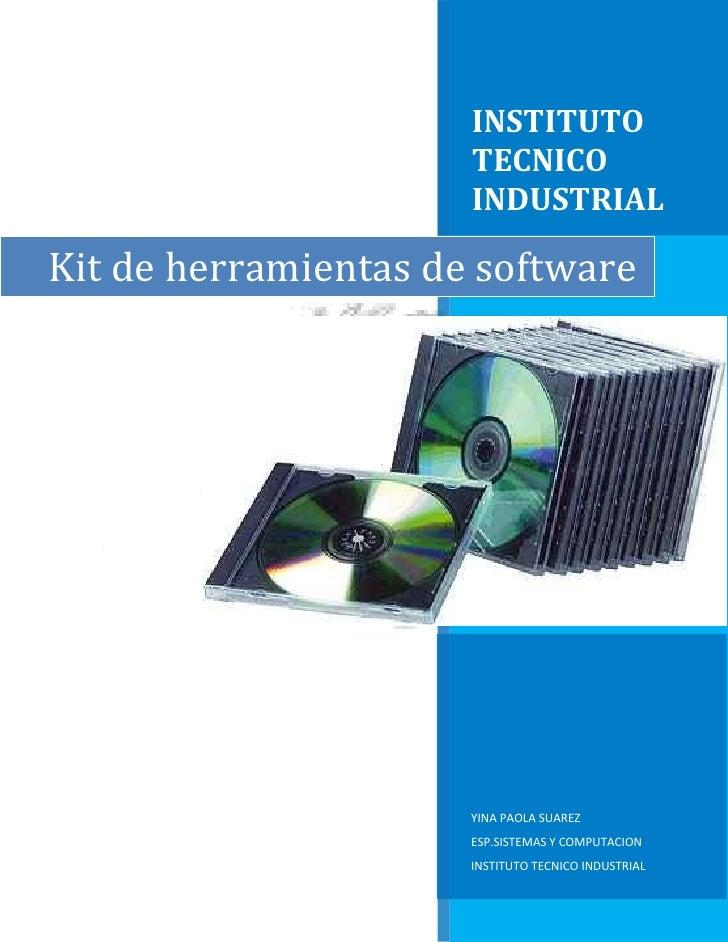 Kit de herramientas de softwareINSTITUTO TECNICO INDUSTRIALYINA PAOLA SUAREZESP.SISTEMAS Y COMPUTACIONINSTITUTO TECNICO IN...