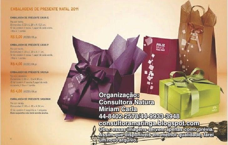 Organização:Consultora NaturaMíriam Carla44-8402-2578/44-9933-3948consultoramaringa.blogspot.comObs.: essas imagens servem...