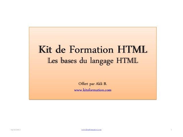 Les bases du langage HTML                      Offert par Akli B.                    www.kitsformation.com03/10/2012      ...