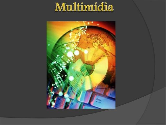 """Conceito  Segundo a Grande Enciclopédia Larousse Cultural, multimídia é  a """"forma de comunicação com utilização de múltipl..."""