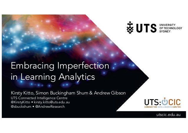 Embracing Imperfection in Learning Analytics Kirsty Kitto, Simon Buckingham Shum & Andrew Gibson UTS Connected Intelligenc...