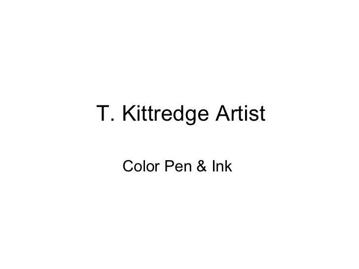 T. Kittredge Artist Color Pen & Ink