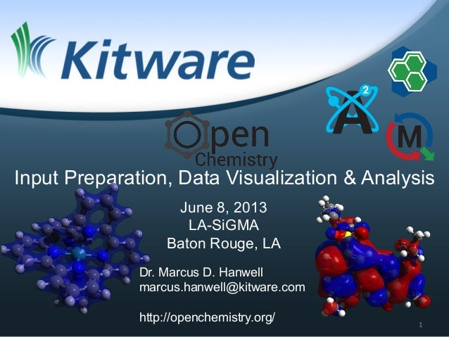 Dr. Marcus D. Hanwell marcus.hanwell@kitware.com http://openchemistry.org/ June 8, 2013 LA-SiGMA Baton Rouge, LA Input Pre...