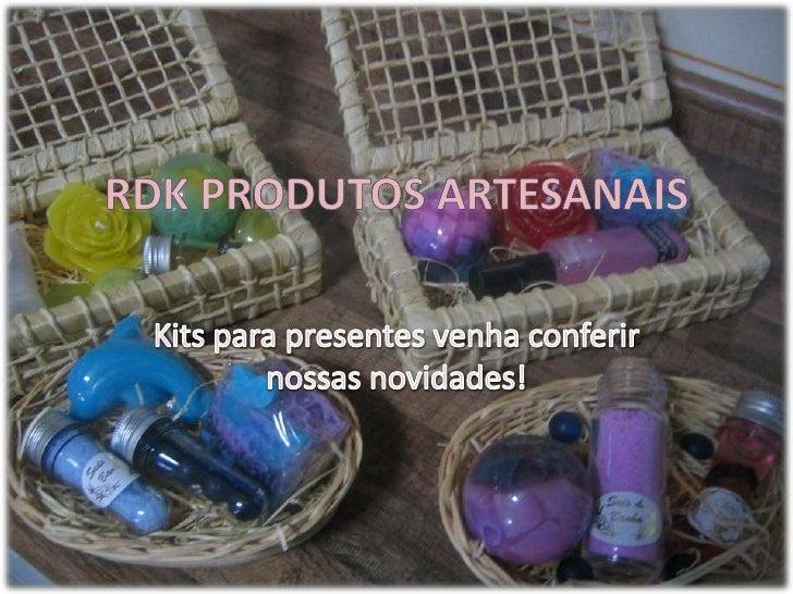RDK Produtos artesanais<br />Kits para presentes venha conferir nossas novidades!<br />