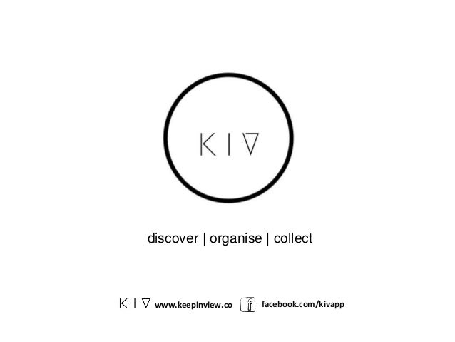 discover | organise | collect www.keepinview.co facebook.com/kivapp