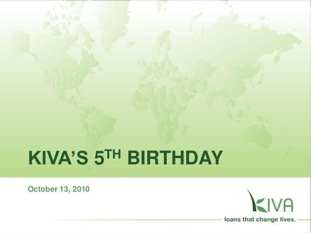 KIVA'S 5TH BIRTHDAY October 13, 2010