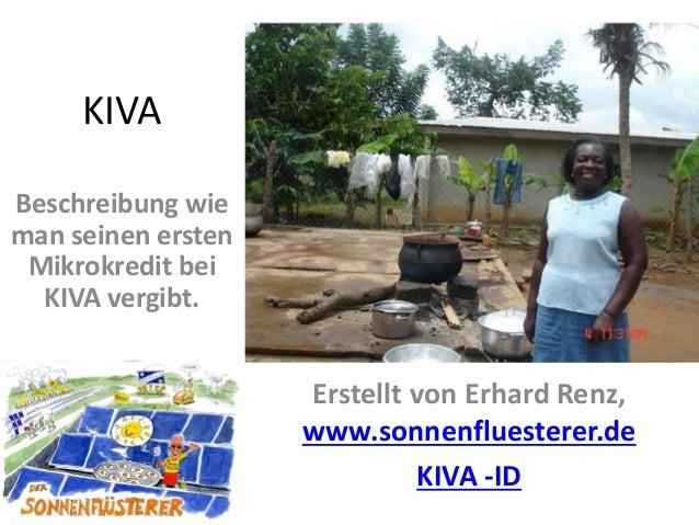 KIVA Beschreibung wie man seinen ersten Mikrokredit bei KIVA vergibt. Erstellt von Erhard Renz, www.sonnenfluesterer.de KI...