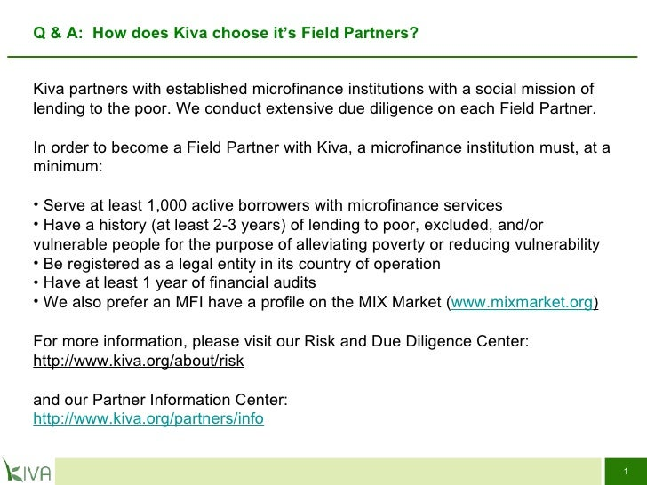 Q & A:  How does Kiva choose it's Field Partners?  <ul><li>Kiva partners with established microfinance institutions with a...