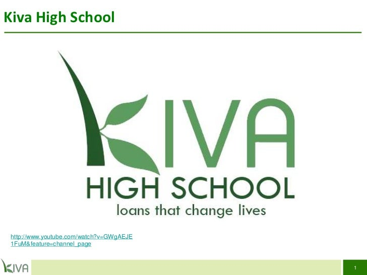 Kiva High School http://www.youtube.com/watch?v=GWgAEJE 1FuM&feature=channel_page                                          1