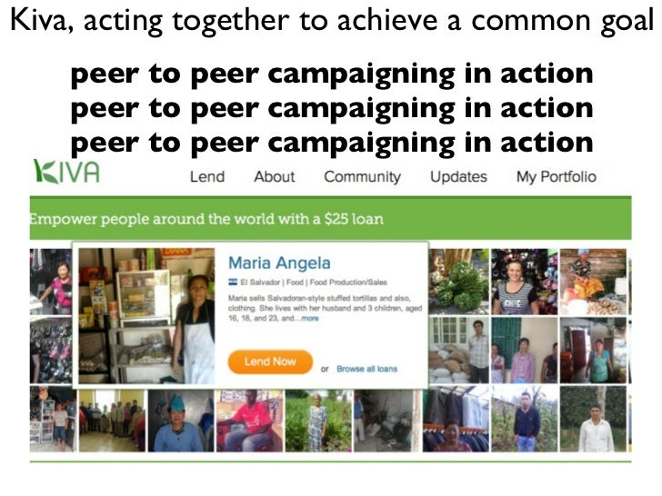 Kiva, acting together to achieve a common goal peer to peer campaigning in action peer to peer campaigning in action peer ...