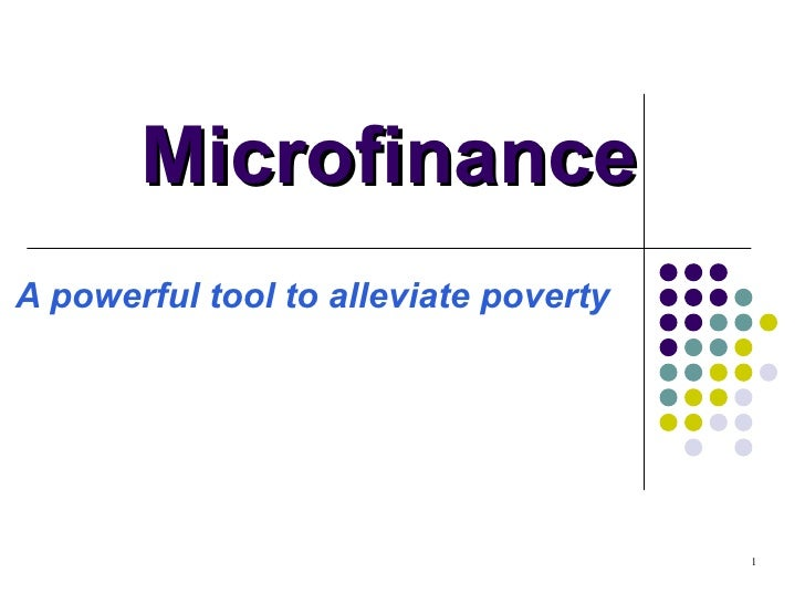 Microfinance A powerful tool to alleviate poverty