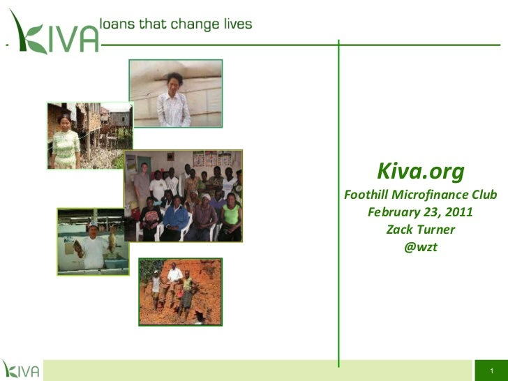 Kiva.org Foothill Microfinance Club February 23, 2011 Zack Turner @wzt