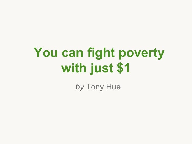 You can fight poverty    with just $1      by Tony Hue