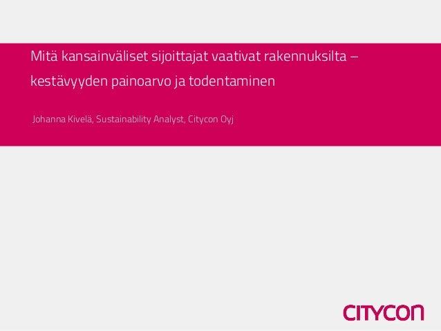 Mitä kansainväliset sijoittajat vaativat rakennuksilta – kestävyyden painoarvo ja todentaminen  Johanna Kivelä, Sustainabi...