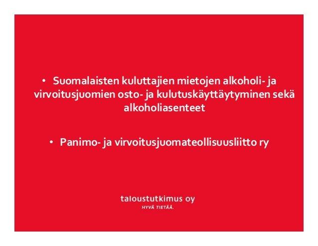 • Suomalaistenkuluttajienmietojenalkoholi‐ ja virvoitusjuomienosto‐ jakulutuskäyttäytyminensekä alkoholiasenteet •...