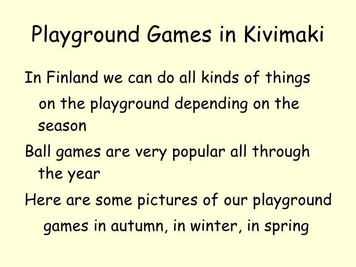 Playground Games in Kivimaki <ul><li>In Finland we can do all kinds of things </li></ul><ul><li>on the playground dependin...
