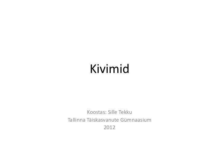 Kivimid         Koostas: Sille TekkuTallinna Täiskasvanute Gümnaasium                2012