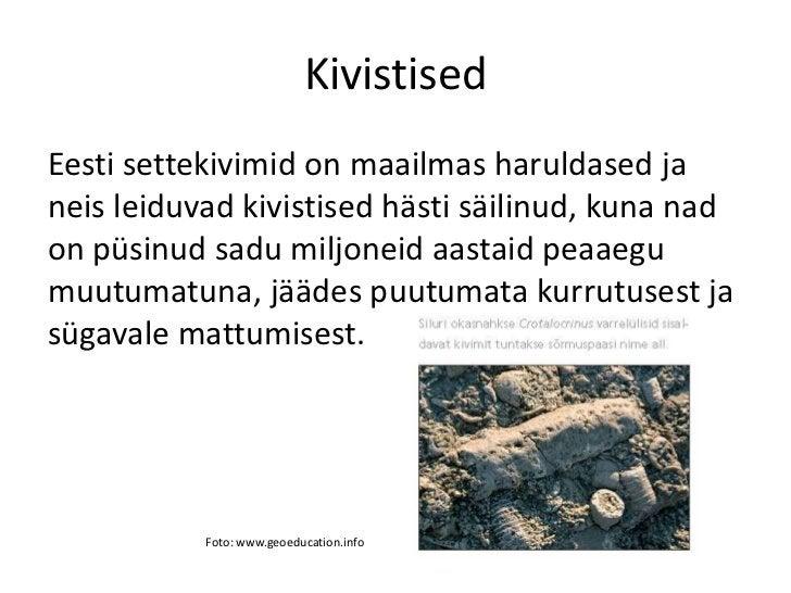 KivistisedEesti settekivimid on maailmas haruldased janeis leiduvad kivistised hästi säilinud, kuna nadon püsinud sadu mil...