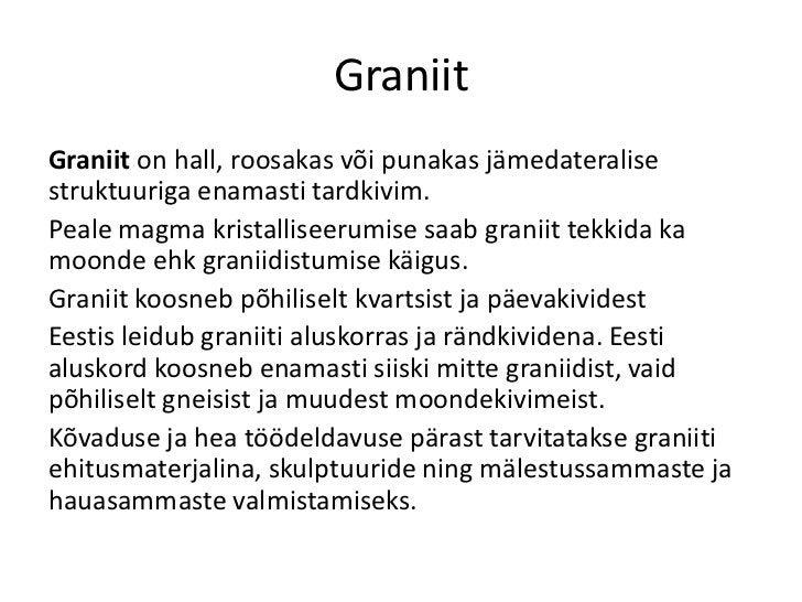 GraniitGraniit on hall, roosakas või punakas jämedateralisestruktuuriga enamasti tardkivim.Peale magma kristalliseerumise ...