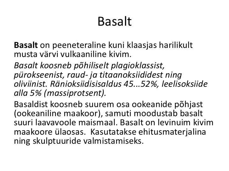BasaltBasalt on peeneteraline kuni klaasjas harilikultmusta värvi vulkaaniline kivim.Basalt koosneb põhiliselt plagioklass...