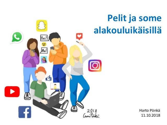 Pelit ja some alakouluikäisillä Harto Pönkä 11.10.2018
