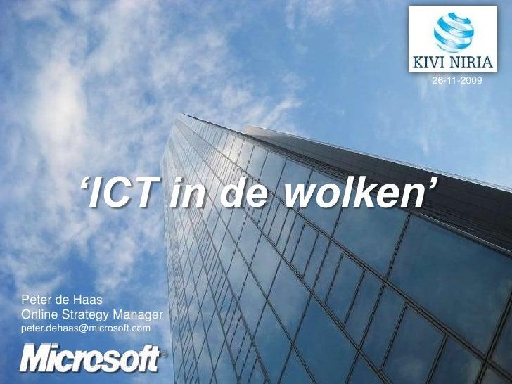 26-11-2009<br />'ICT in de wolken'<br />Peter de Haas<br />Online Strategy Manager<br />peter.dehaas@microsoft.com<br />