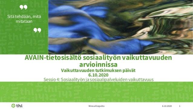 Sitä tehdään, mitä mitataan 6.10.2020Minna Kivipelto 1 AVAIN-tietosisältö sosiaalityön vaikuttavuuden arvioinnissa Vaikutt...