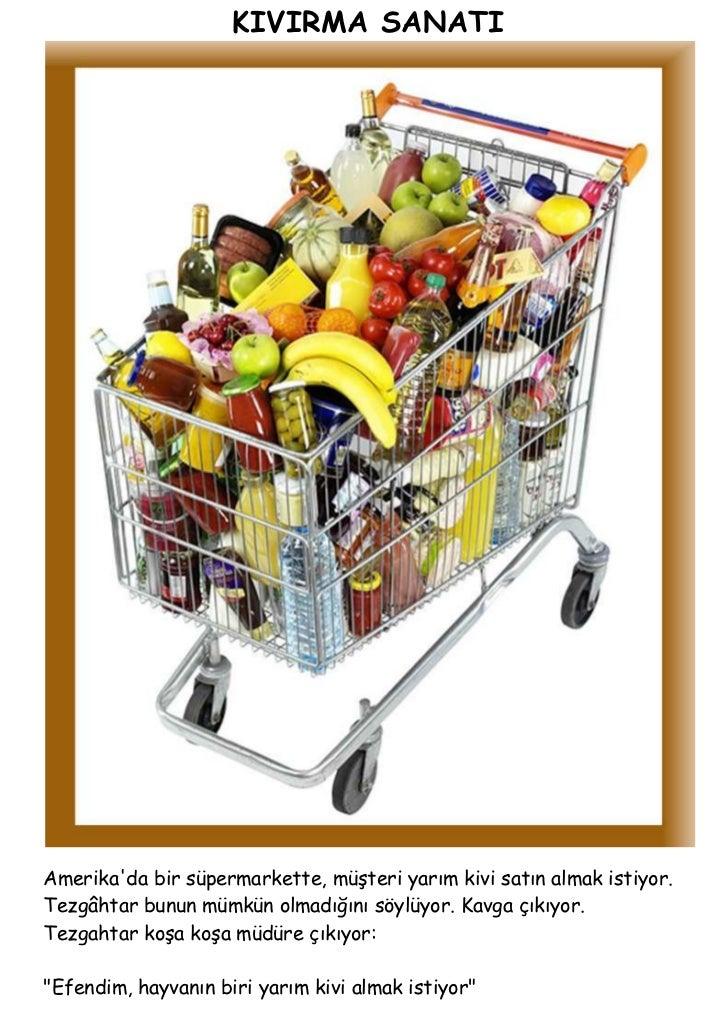 KIVIRMA SANATIAmerikada bir süpermarkette, müşteri yarım kivi satın almak istiyor.Tezgâhtar bunun mümkün olmadığını söylüy...