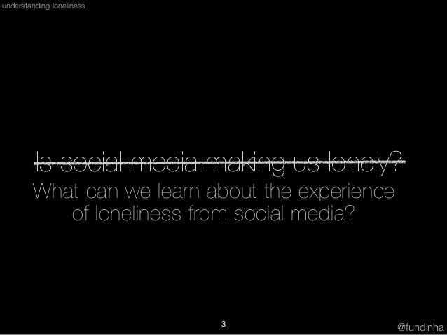 Understanding Loneliness in Social Awareness Streams - ICWSM 2014 Presentation Slide 3