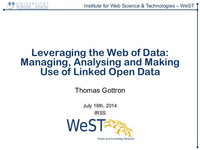 Institute for Web Science & Technologies – WeST Leveraging the Web of Data: Managing, Analysing and Making Use of Linked O...