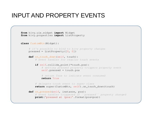 INPUT AND PROPERTY EVENTS from kivy.uix.widget import Widget from kivy.properties import ListProperty class CustomBtn(Widg...