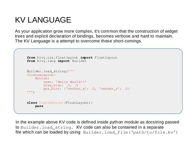 KV LANGUAGE from kivy.uix.floatlayout import FloatLayout from kivy.lang import Builder Builder.load_string(''' <CustomLayo...