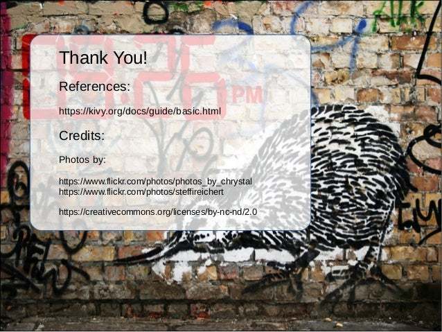 Thank You! References: https://kivy.org/docs/guide/basic.html Credits: Photos by: https://www.flickr.com/photos/photos_by_...