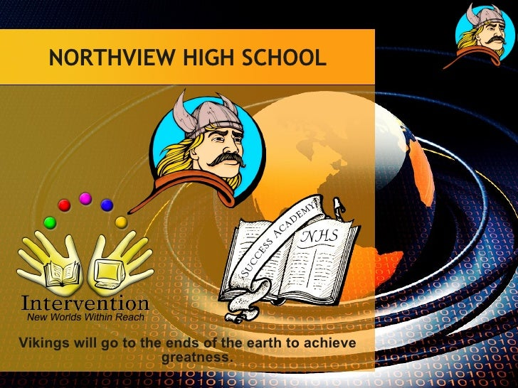 NORTHVIEW HIGH SCHOOL <ul><li>Vikings will go to the ends of the earth to achieve greatness. </li></ul>