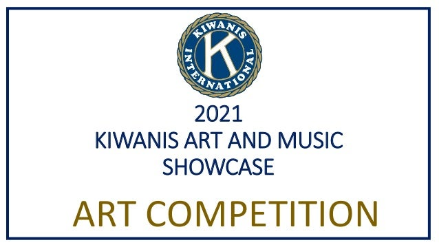 2021 KIWANIS ART AND MUSIC SHOWCASE ART COMPETITION