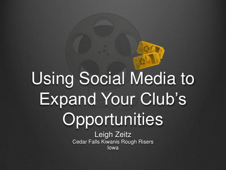 Using Social Media to Expand Your Club's Opportunities<br />Leigh Zeitz<br />Cedar Falls Kiwanis Rough Risers<br />Iowa<br />