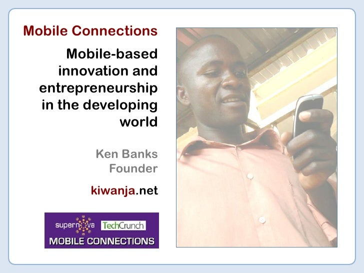 Mobile Connections       Mobile-based      innovation and   entrepreneurship   in the developing               world      ...