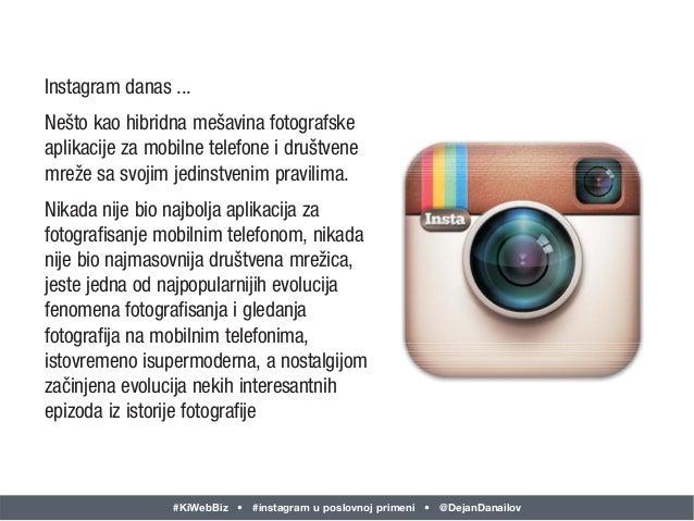 #KiWebBiz • #instagram u poslovnoj primeni • @DejanDanailov Instagram danas ... Nešto kao hibridna mešavina fotografske ap...