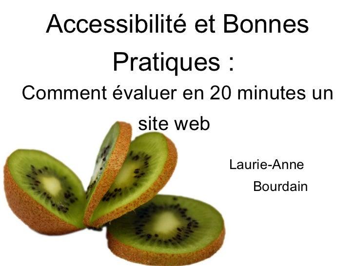 Accessibilité et Bonnes Pratiques:   Comment évaluer en 20 minutes un site web   Laurie-Anne  Bourdain