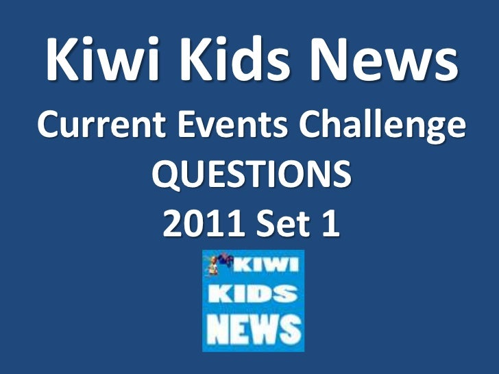 Kiwi Kids NewsCurrent Events ChallengeQUESTIONS 2011 Set 1<br />
