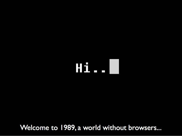 Welcome to I989, a world without browsers. ..