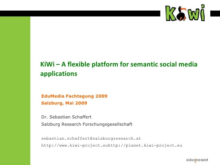 KiWi – A flexible platform for semantic social media applications<br />EduMedia Fachtagung 2009<br />Salzburg, Mai 2009<br...
